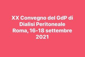 XX CONVEGNO DEL GRUPPO DI PROGETTO DI DIALISI PERITONEALE ROMA, 16-18/09/2021
